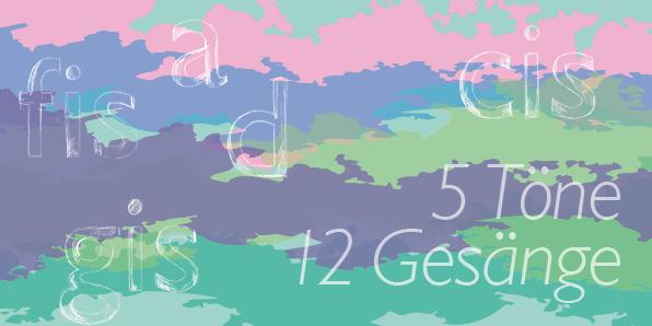 5 Töne – 12 Gesänge